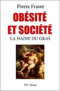 De Pierre Fraser, obésité et société - La haine du gras